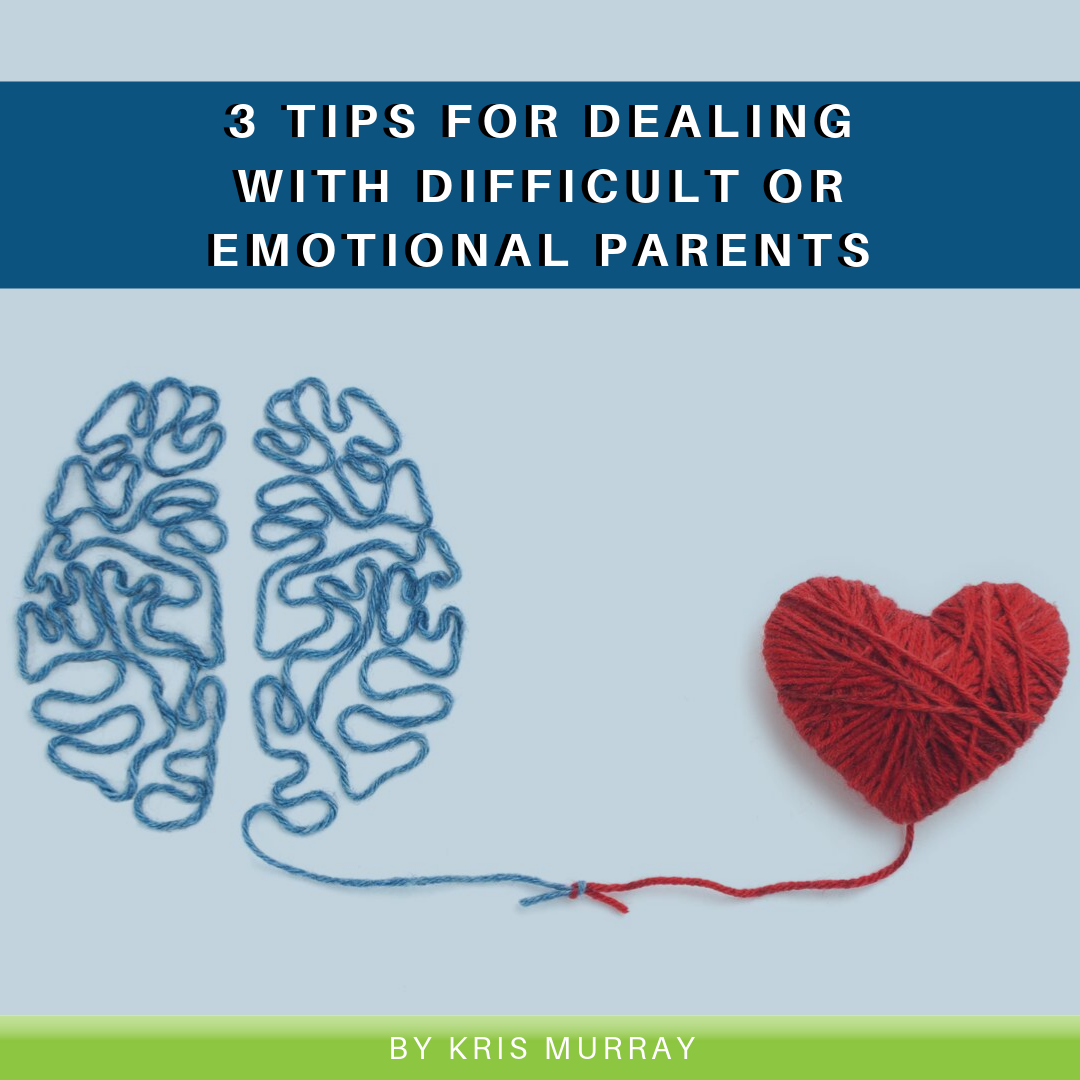 3 Tips for Dealing with Difficult or Emotional Parents