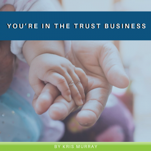 You're in the TRUST Business