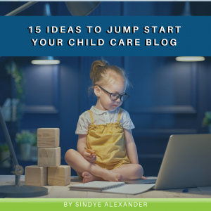 15 Ideas to Jump Start Your Child Care Blog