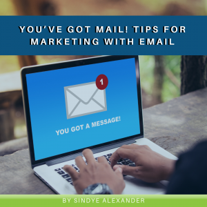 You've Got Mail! Tips for Marketing with Email