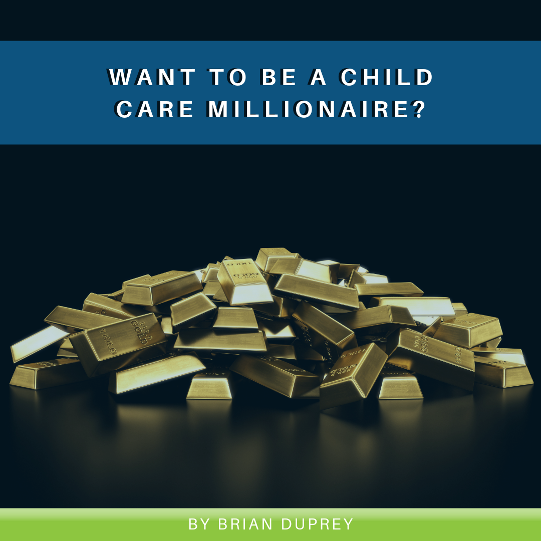 Want to Be a Child Care Millionaire?