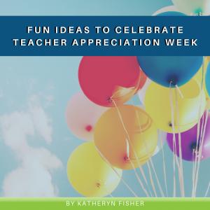 Fun Ideas to Celebrate Teacher Appreciation Week