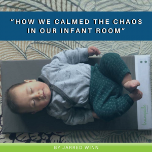 """How We Calmed The Chaos In Our Infant Room"""