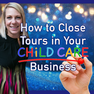 Read more about the article How to Close Tours in Your Child Care Business