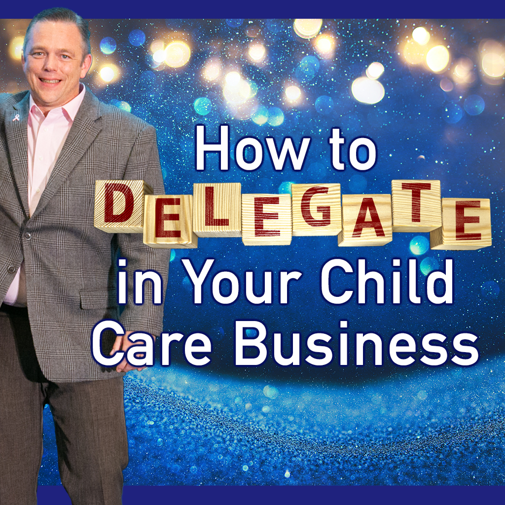 How to Delegate in Your Child Care Business