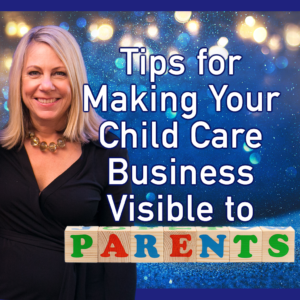 Tips for Making Your Child Care Business Visible to Parents