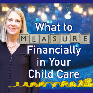 What to Measure Financially in Your Child Care