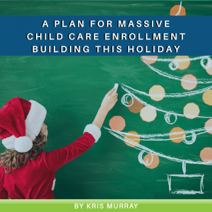 Read more about the article A Plan for MASSIVE Child Care Enrollment Building this Holiday