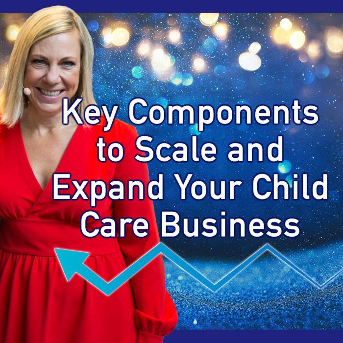 Key Components to Scale and Expand Your Child Care Business