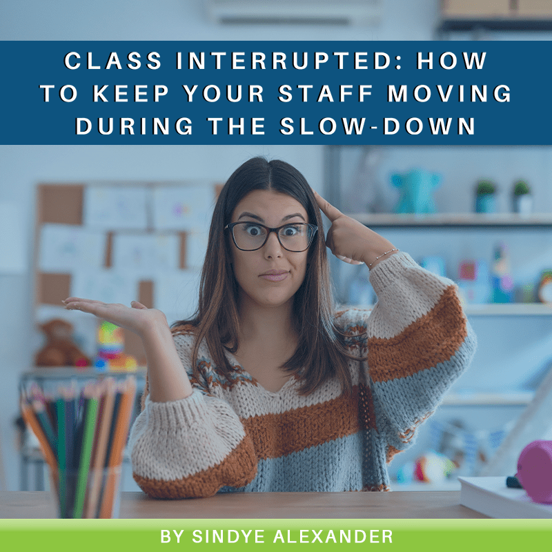 Class Interrupted: How to Keep Your Staff Moving During the Slow-Down