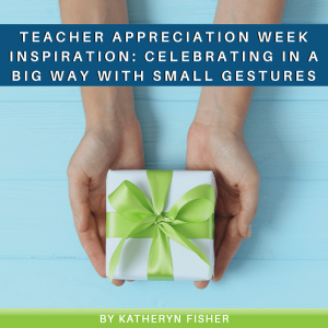 Read more about the article Teacher Appreciation Week Inspiration: Celebrating in a Big Way With Small Gestures