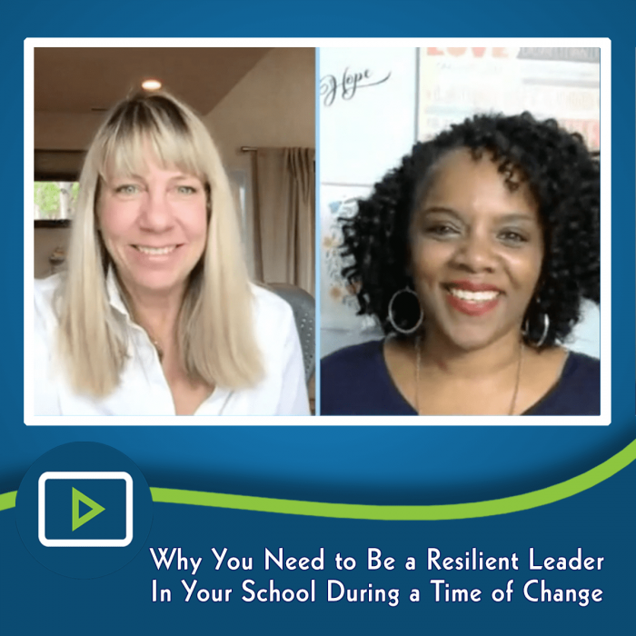 Why You Need to Be a Resilient Leader In Your School During a Time of Change