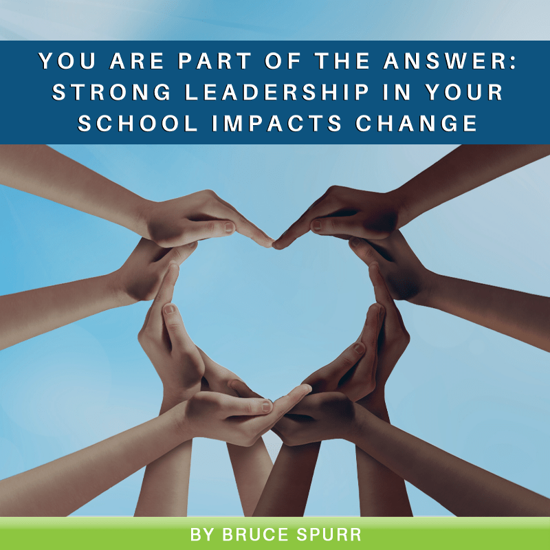 You Are Part of the Answer: Strong Leadership in Your School Impacts Change