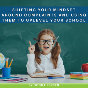Shifting Your Mindset Around Complaints and Using Them to Uplevel Your School