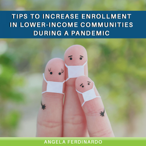 Tips to Increase Enrollment in Lower-Income Communities During a Pandemic
