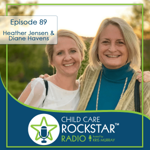 Never Giving Up: An Interview with Child Care Rockstar Winners 2020 — Heather Jensen and Diane Havens