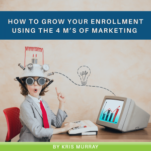 How to Grow Your Enrollment Using the 4 M's of Marketing