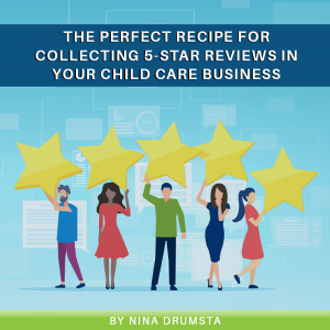 The Perfect Recipe for Collecting 5-Star Reviews in Your Child Care Business