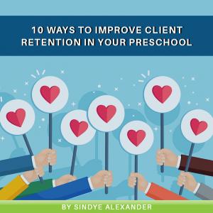 10 Ways to Improve Client Retention in Your Preschool