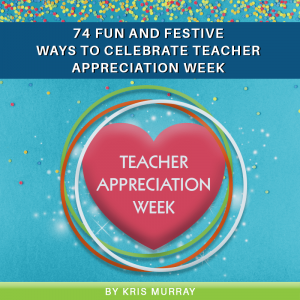 74 Fun and Festive Ways to Celebrate Teacher Appreciation Week