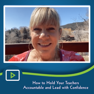 How to Hold Your Teachers Accountable and Lead with Confidence
