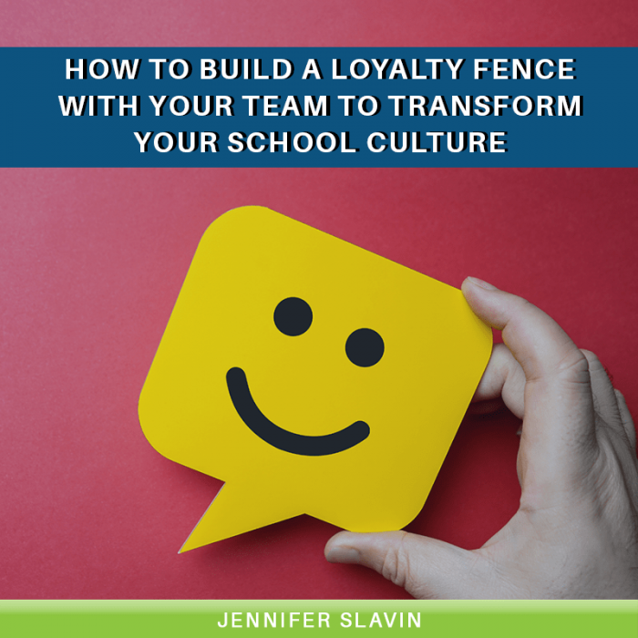 How to Build a Loyalty Fence with Your Team to Transform Your School Culture