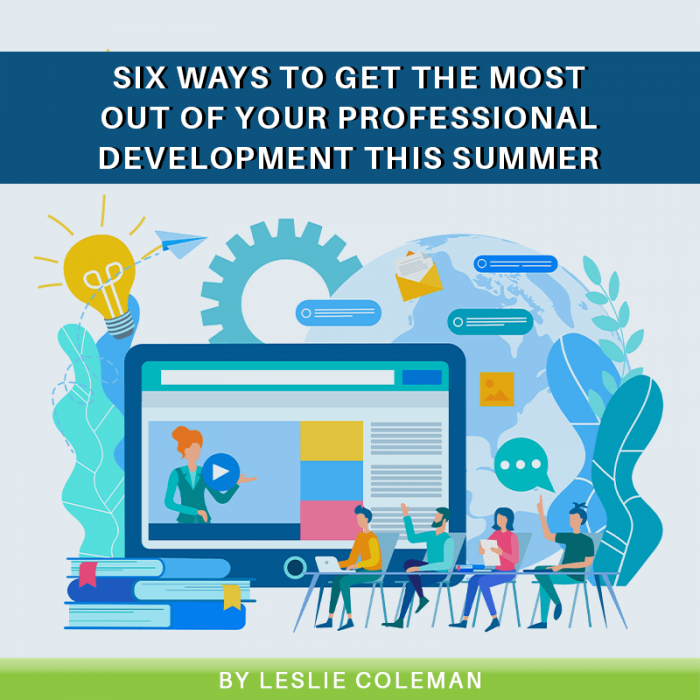 Six Ways to Get the Most Out of Your Professional Development This Summer