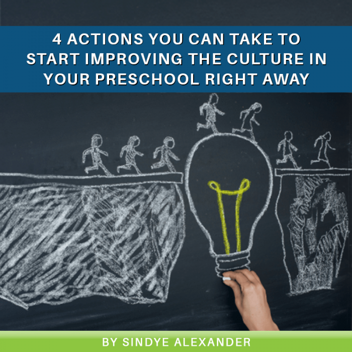 4 Actions You Can Take to Start Improving the Culture in Your Preschool Right Away
