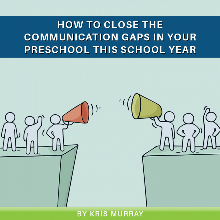 How to Close the Communication Gaps in Your Preschool This School Year