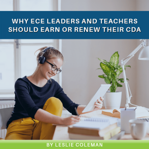 Why ECE Leaders and Teachers Should Earn or Renew Their CDA