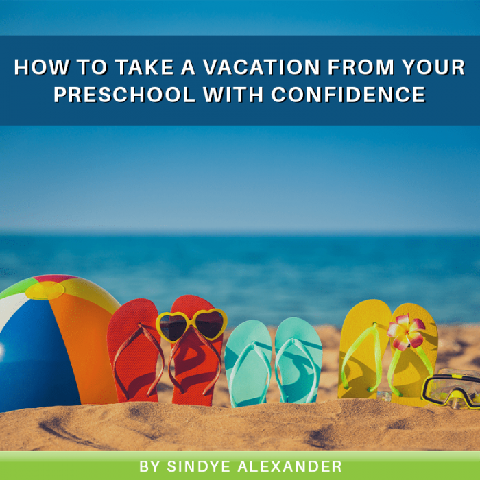 How to Take a Vacation from Your Preschool with Confidence
